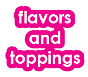 Flavors and Toppings